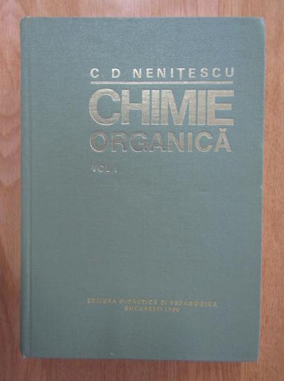 Anticariat: C. D. Nenitescu - Chimie organica (volumul 1)