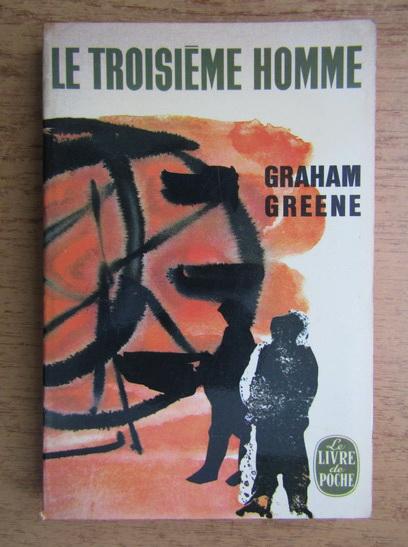Anticariat: Graham Greene - Le troisieme homme