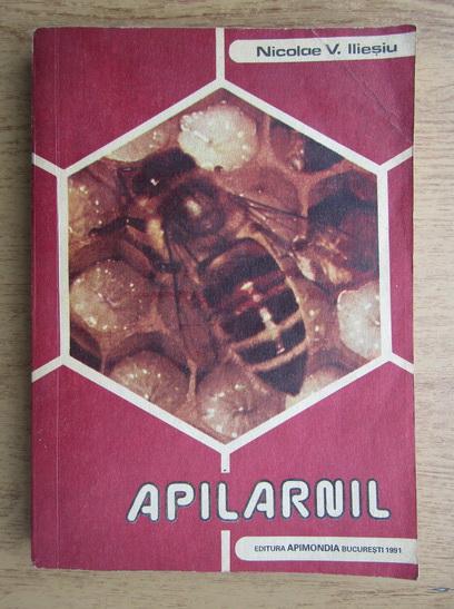 Anticariat: Nicolae V. Iliesiu - Apilarnil. Sanatate, vigoare, longevitate