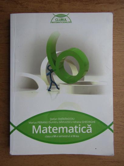 Anticariat: Stefan Smarandoiu, Marius Perianu, Dumitru Savulescu, Iohana Gheorghe - Matematica. Clasa a VI-a (semestrul 2)