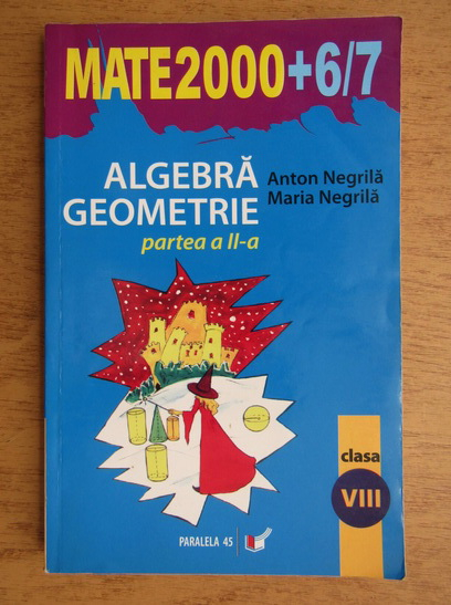 Anticariat: Anton Negrila - Mate 2000, clasa a VIII-a (partea a II-a)