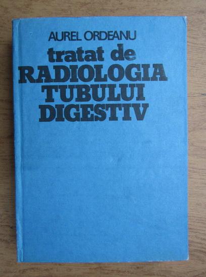 Anticariat: Aurel Ordeanu - Tratat de radiologia tubului digestiv
