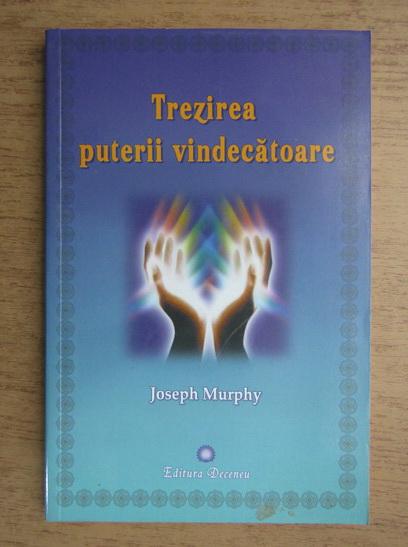 Anticariat: Joseph Murphy - Trezirea puterii vindecatoare