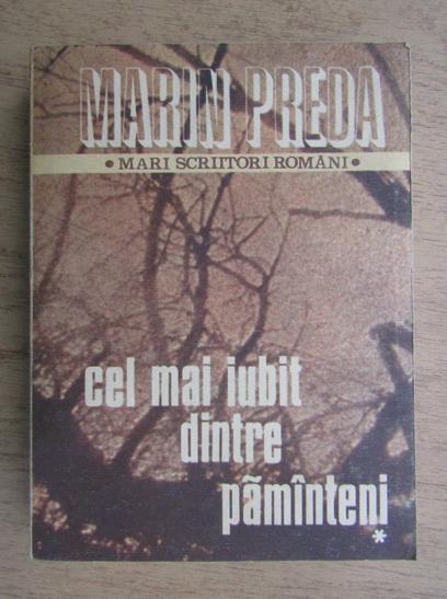 Anticariat: Marin Preda - Cel mai iubit dintre pamanteni (volumul 1)