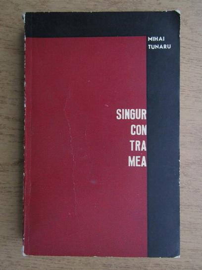 Anticariat: Mihai Tunaru - Singur contra mea