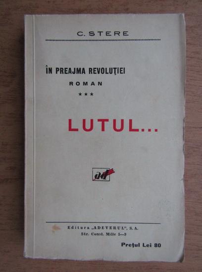Anticariat: C. Stere - In preajma revolutiei, volumul 3. Lutul (1938)