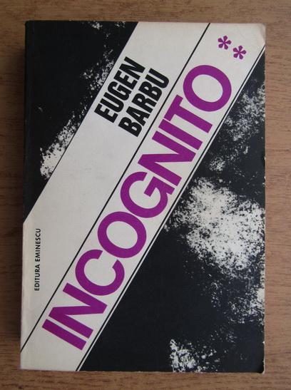 Anticariat: Eugen Barbu - Incognito (volumul 2)