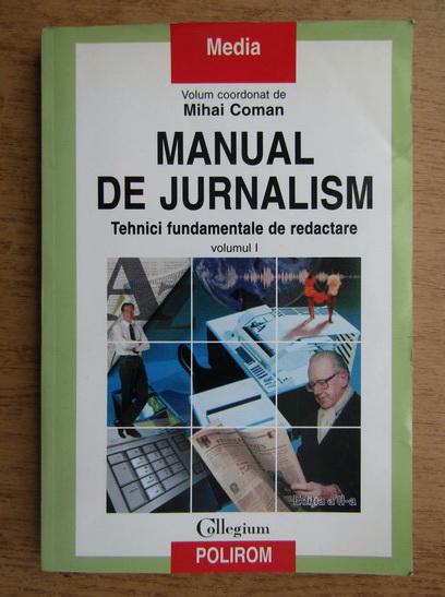 Anticariat: Mihai Coman - Manual de jurnalism. Tehnici fundamentale de redactare (volumul 1)