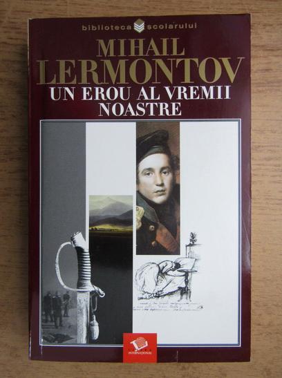 Anticariat: Mihail Lermontov - Un erou al vremii noastre