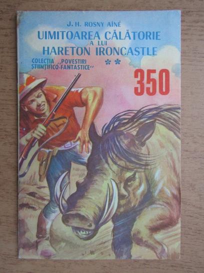 Anticariat: Rosni Aine - Uimitoarea calatorie a lui Hareton ironcastle, nr. 350 (volumul 2)