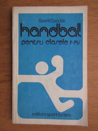 Anticariat: Gavril Csudor - Handball pentru clasele I-IV