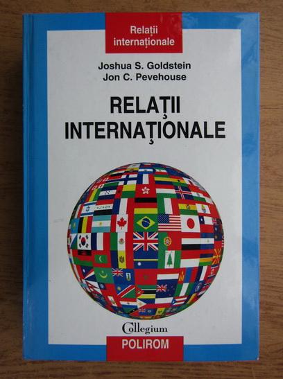 Anticariat: Joshua S. Goldstein, Jon C. Pevehouse - Relatii internationale