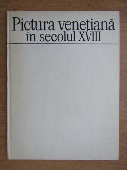 Anticariat: Alexandru Balaci - Pictura venetiana in secolul XVIII