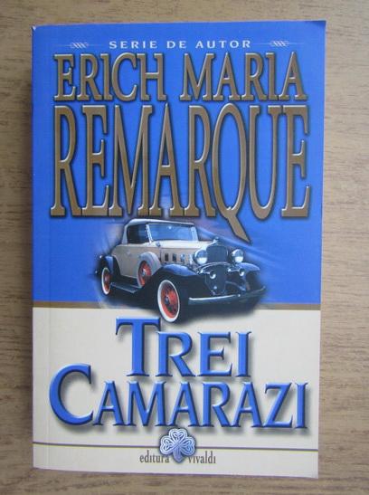 Anticariat: Erich Maria Remarque - Trei camarazi
