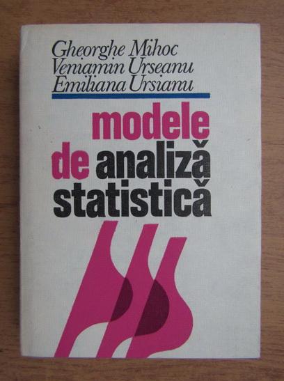 Anticariat: Gheorghe Mihoc - Modele de analiza statistica