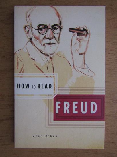 Anticariat: Josh Cohen - How to read Freud