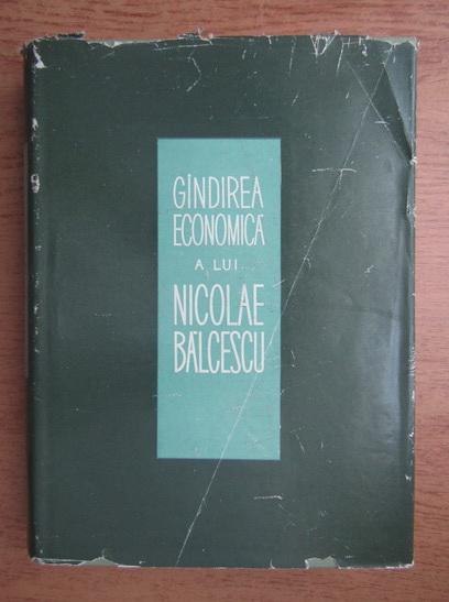 Anticariat: Sultana Suta Selejean - Gandirea economica a lui Nicolae Balcescu