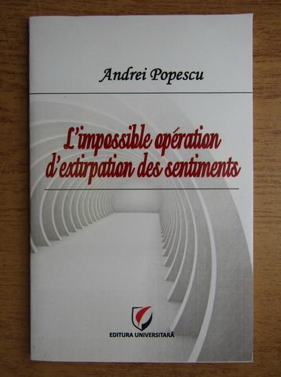 Anticariat: Andrei Popescu - L'impossible operation d'extirpation des sentiments