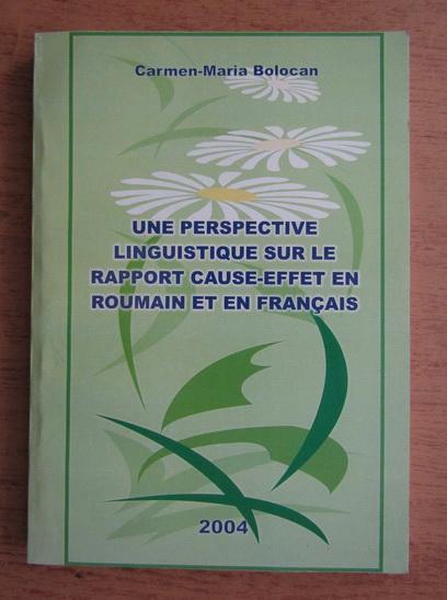 Anticariat: Carmen-Maria Bolocan - Une perspective linguistique sur le rapport cause-effet en roumain et en francais