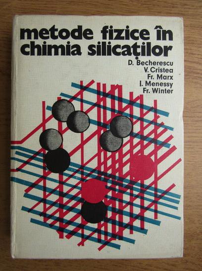Anticariat: Dumitru Becherescu - Metode fizice in chimia silicatilor