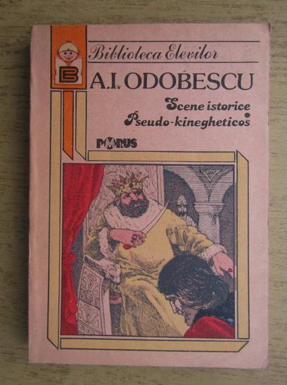 Anticariat: A. I. Odobescu - Scene istorice. Pseudo-kinegheticos