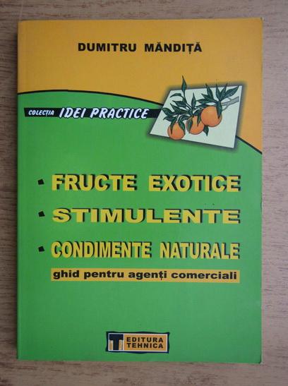 Anticariat: Dumitru Mandita - Fructe exotice, stimulente, condimente naturale