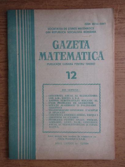 Anticariat: Gazeta Matematica, Seria B, anul LXXXIX, nr. 12, 1984