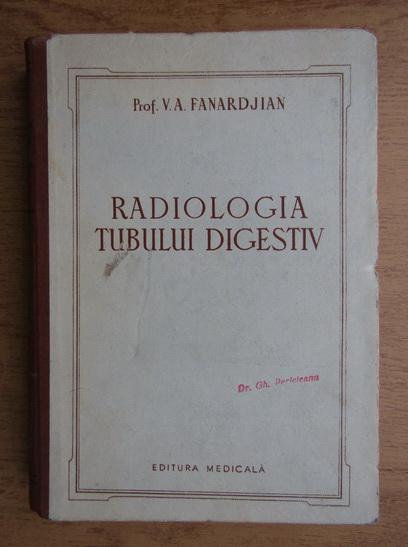 Anticariat: V. A. Fanardjian - Radiologia tubului digestiv