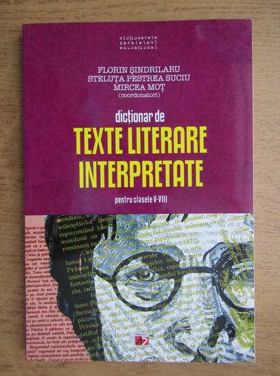 Anticariat: Florin Sindrilaru, Steluta Pestrea Suciu - Dictionar de texte literare interpretare pentru clasele V-VIII (2012)