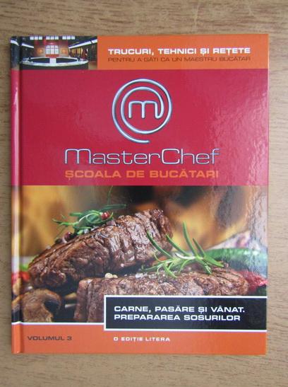 Anticariat: Master Chef. Scoala de bucatari, volumul 3. Carne, pasare si vanat