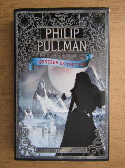 Anticariat: Philip Pullman - Printesa de tinichea