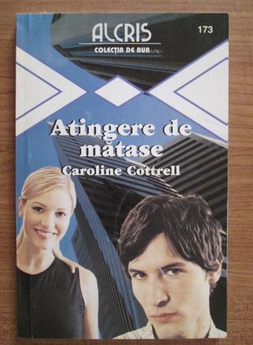Anticariat: Caroline Cottrell - Atingerea de matase