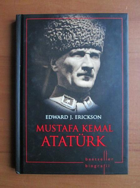 Anticariat: Edward J. Erickson - Mustafa Kemal Ataturk