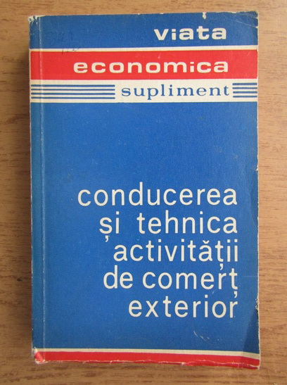 Anticariat: Alexandru Puiu - Viata economica, supliment. Conducerea si tehnica activitatii de comert exterior nr. 1-2, 1973