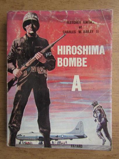 Anticariat: Fletcher Knebel, Charles W. Bailey II - Hiroshima bombe A. No high ground