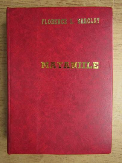 Anticariat: Florence L. Barclay - Mataniile (1940)