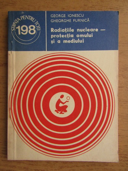 Anticariat: George Ionescu, Gheorghe Furnica - Radiatiile nucleare, protectia omului si a mediului