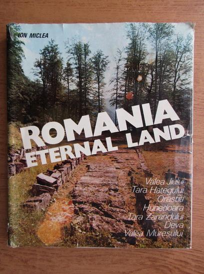 Anticariat: Ion Miclea - Romania, eternal land
