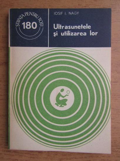 Anticariat: Iosif I. Nagy - Ultrasunetele si utilizarea lor