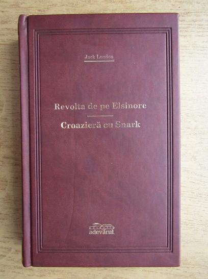 Anticariat: Jack London - Revolta de pe Elsinore. Croaziera cu Snark