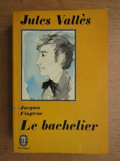 Anticariat: Jules Valles - Jacques Vingtras. Le bachelier (volumul 2)