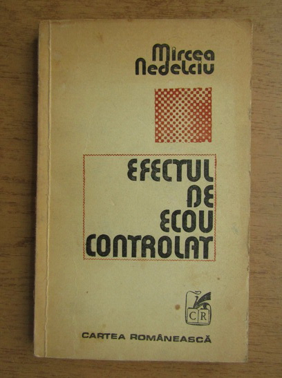 Anticariat: Mircea Nedelciu - Efectul de ecou controlat