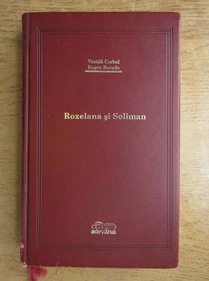 Anticariat: Vintila Corbul - Roxelana si Soliman