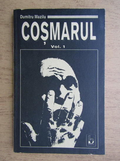 Anticariat: Dumitru Mazilu - Cosmarul (volumul 1)