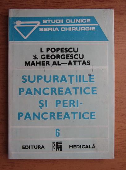 Anticariat: I. Popescu - Supuratiile pancreatice si peripancreatice (volumul 6)