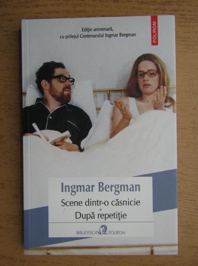 Anticariat: Ingmar Bergman - Scene dintr-o casnicie. Dupa repetitie