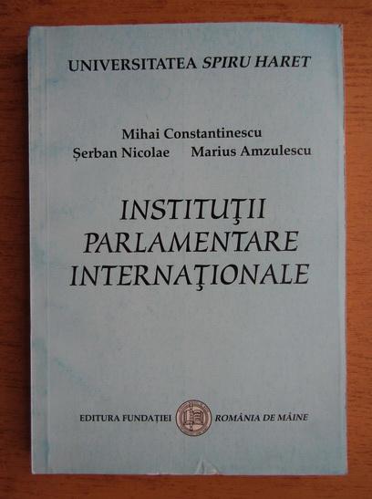 Anticariat: Mihai Constantinescu, Serban Nicolae, Marius Amzulescu - Institutii parlamentare internationale
