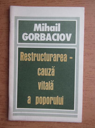 Anticariat: Mihail Gorbaciov - Restructurarea, cauza vitala a poporului