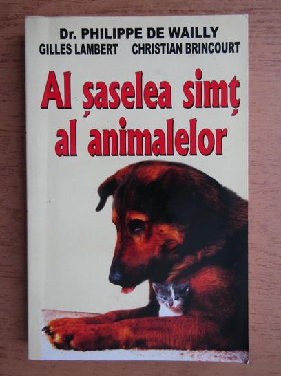 Anticariat: Philippe de Wailly - Al saselea simt al animalelor
