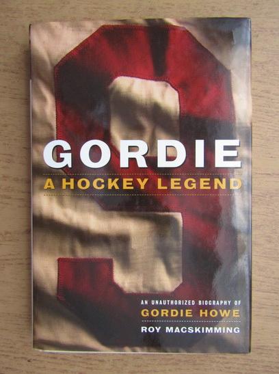 Anticariat: Roy Macskimming - Gordie. A hockey legend